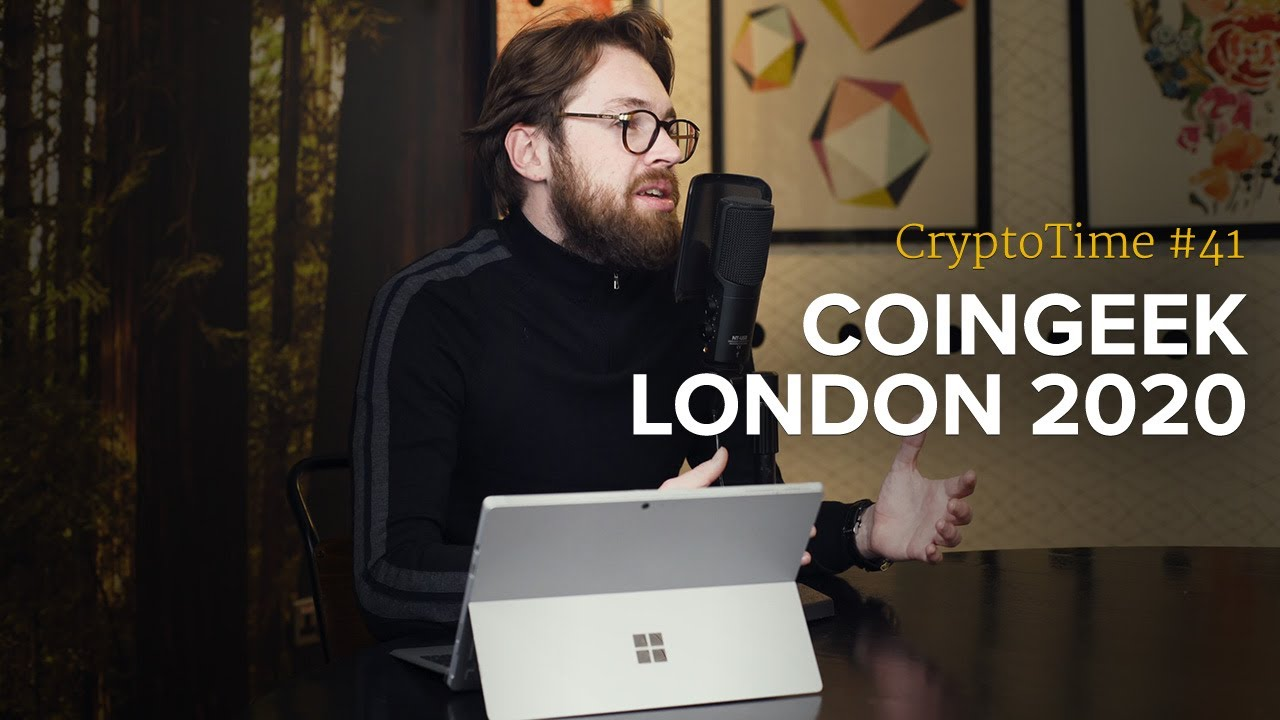 CoinGeek London 2020 (Don't Miss These...) - CryptoTime Ep ...